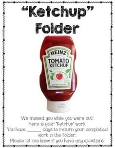 The Ketchup Folder is an easy way to manage missed assignments when students are absent! Download this FREEBIE for examples and a template to use in your classroom. Check out my blog post for more details: http://thehappyteachertpt.blogspot.com/2014/08/ketchup-folder.html Created by TheHappyTeacher.