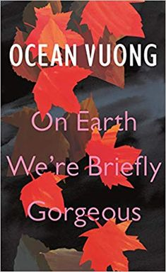 On Earth We're Briefly Gorgeous: Amazon.co.uk: Ocean Vuong: 9781787331501: Books