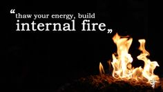 Thaw your energy by building a fire within. #Namaste #Yoga #Fire