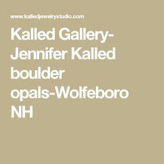 Kalled Gallery- Jennifer Kalled boulder opals-Wolfeboro NH
