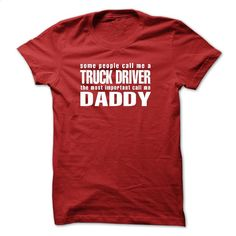 Some people call me a TRUCK DRIVER the most important c T Shirts, Hoodies, Sweatshirts - #polo #navy sweatshirt. SIMILAR ITEMS => https://www.sunfrog.com/LifeStyle/Some-people-call-me-a-TRUCK-DRIVER-the-most-important-call-me-DADDY-T-shirt-and-Hoodie.html?60505