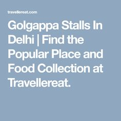 Golgappa Stalls In Delhi | Find the Popular Place and Food Collection at Travellereat.