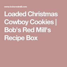 Loaded Christmas Cowboy Cookies | Bob's Red Mill's Recipe Box
