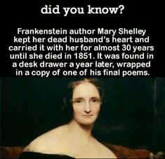 Frankenstein author Mary Shelley kept her dead husband's heart and carried it with her for almost 30 years until she died in It was found in a desk drawer a year later, wrapped in a copy of one of his final poems. Wow Facts, Wtf Fun Facts, Random Facts, Random Stuff, Random History Facts, Gross Facts, Funny Facts, Did You Know Facts, Things To Know