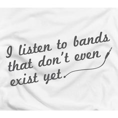 I listen to bands that don't even exist yet - music radio humor cool... ($15) ❤ liked on Polyvore