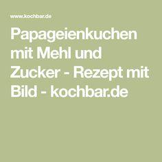 Papageienkuchen mit Mehl und Zucker - Rezept mit Bild - kochbar.de