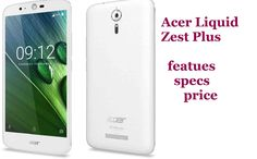 Acer Liquid Zest Plus with massive 5000mAh battery full features & specs...