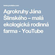 Agrokruhy Jána Šlinského – malá ekologická rodinná farma - YouTube