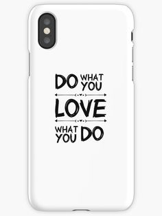 Do What You Love What You Do Phone case cool beautiful nice print color quote valentines love romantic