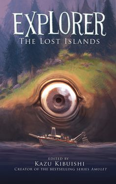 {for kids} Explorer: The Lost Islands edited by Kazu Kibuishi | anthology w/ Kibuishi, Jason Caffoe, Dave Roman, Raina Teglemeier, Jake Parker, Chrystin Garland, Michel Gagne, Katie Shanahan & Steven Shanahan