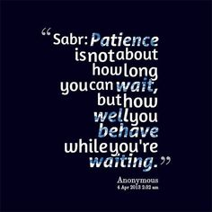 Patience is a true test! Make sure to have sabr and behave while you are waiting!