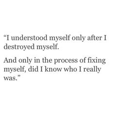 And only in the process of fixing myself, did I know who I really was.