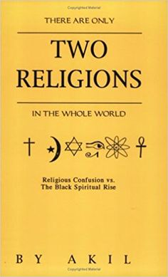 There Are Only Two Religions in the Whole World: Religious Confusion Vs. the Black Spiritual Rise: Akil: 9781564111166: Amazon.com: Books