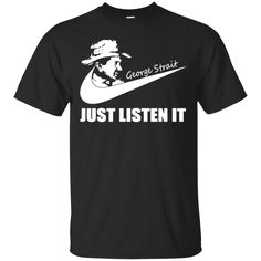 George Strait T shirt Just Listen It Hoodies Sweatshirts
