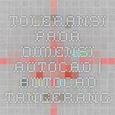 Toleransi Pada Dimensi AutoCAD. | AUTOCAD TANGERANG