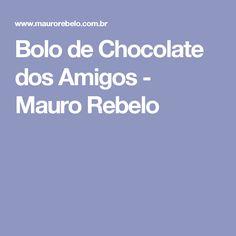 Bolo de Chocolate dos Amigos - Mauro Rebelo