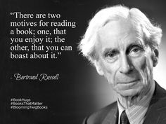 There are two motives for reading a book; one that you enjoy it; the other that you can boast about it. - Bertrand Russell  #Quote #QuoteOfTheDay #QuotesToLiveBy #QuotesOnLife #BookHugs #BooksThatMatter #BloomingTwigBooks #BloomingTwig #Books #Quotes #Motivation #Motivational #MotivationalQuotes #ThoughtOfTheDay #ThoughtForTheDay #love #photooftheday #amazing #igers #picoftheday #instagood #bestoftheday #instacool #instago #swag #colorful #20likes #instadaily #iphoneonly #style