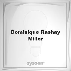 Dominique Rashay Miller: Page about Dominique Rashay Miller #member #website #sysoon #about