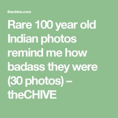 Rare 100 year old Indian photos remind me how badass they were (30 photos) – theCHIVE