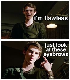"""Just look at these eyebrows!""  He's got a point.  That would've been hilarious if he really said that.  XD"