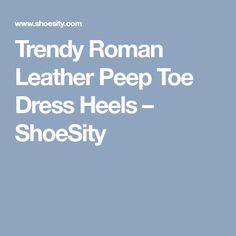 Trendy Roman Leather Peep Toe Dress Heels – ShoeSity