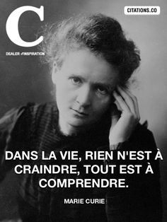 """""""Dans la vie, rien n'est à craindre, tout est à comprendre."""" - Marie Curie Marie Curie, Great Quotes, Funny Quotes, Inspirational Quotes, Positive Mind, Positive Attitude, Learn To Meditate, Quote Citation, Motivational Speeches"""