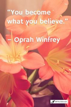 Great Oprah Quote about belief and believing - love it!