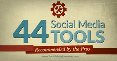 44 Social Media Tools Recommended by the Pros - Discover the hot social media tools from the pros that will help you enhance your social media marketing and simplify your job.