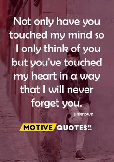 Not only have you touched my mind so I only think of you Never Forget You, Touch Me, Going Crazy, My Mind, My Heart, Best Quotes, Thinking Of You, Mindfulness, Motivation