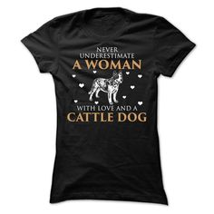 Never Underestimate A Woman With Love And A Cattle Dog. Dog Lovers. Funny Dog Shirts. Dog Breed Shirt