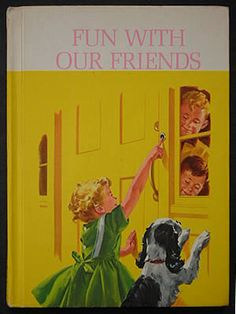 Fun With Our Friends, the primer in the New Basic Reading Program, this edition copyright 1962, Scott, Foresman and Co.