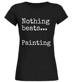 """# Nothing Beats Painting T Shirts Gifts Painters Paint shirt. . Special Offer, not available in shops Comes in a variety of styles and colours Buy yours now before it is too late! Secured payment via Visa / Mastercard / Amex / PayPal How to place an order Choose the model from the drop-down menu Click on """"Buy it now"""" Choose the size and the quantity Add your delivery address and bank details And that's it! Tags: Gifts shirts for painters, artists, people who love to paint paintings, drawing…"""