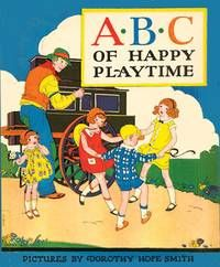 1927. 1. ABC. (NAMES) A * B * C OF HAPPY PLAYTIME. No place, (McLoughlin 1927). Large 4to, pictorial boards, VG-Fine. Illus. in bright color on every page by DOROTHY HOPE SMITH. Each letter stands for different names with illustrations depicting children engaging in a different pastime