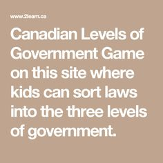 Canadian Levels of Government Game on this site where kids can sort laws into the three levels of government. Global Citizenship, Teacher Treats, Levels Of Government, Political Science, Sociology, Social Studies, Kids Learning, Curriculum, Teaching