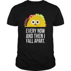 6c29a2279 Taco Tuesday Every Now & Then I Fall Apart Funny Taco Shirt T Shirt Taco  Fall