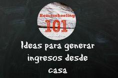 Homeschooling 101 IDEAS PARA GENERAR INGRESO DESDE CASA   Educación en el hogar