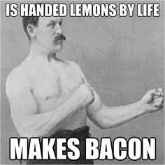 is handed lemons by life makes bacon.....