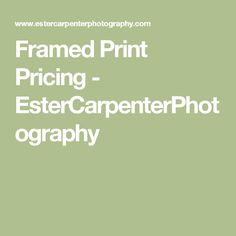 Framed Print Pricing - EsterCarpenterPhotography