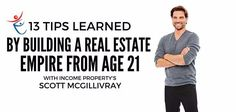 13 Tips Learned By Building a Real Estate Empire From Age 21 With Income Property's Scott McGillivray