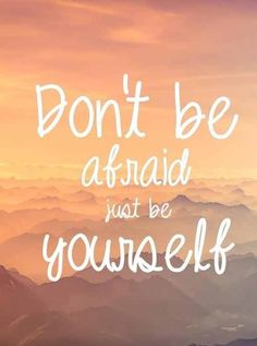 Dont Be Afraid Quotes, Just Be You Quotes, Life Quotes Love, Cute Quotes, Happy Quotes, Amazing Quotes, Tumblr Quotes, 2015 Quotes, Positive Messages