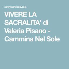 VIVERE LA SACRALITA' di Valeria Pisano - Cammina Nel Sole