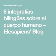 6 infografías bilingües sobre el cuerpo humano – Elesapiens' Blog