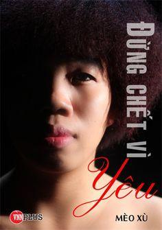 """Mèo Xù – tác giả cuốn sách """"Đừng chết vì yêu"""", tên thật là Nguyễn Thị Thắm, sinh năm 1987, tại Hà Nội - là một cô gái trẻ trung và hiện đại nhưng lại được đông đảo độc giả biết đến với những quan điểm tình yêu đi ngược lại trào lưu của giới trẻ."""