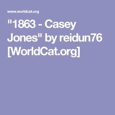 """""""1863 - Casey Jones"""" by reidun76 [WorldCat.org]"""