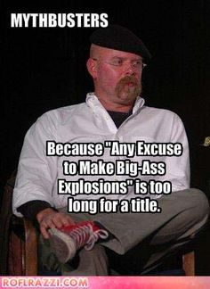 Mythbusters! Love this show!