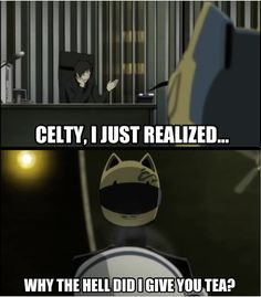 Durarara!! meme (Disclaimer - for those who don't get this, Celty can't eat or drink.)