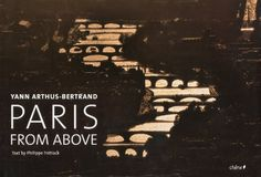 Paris From Above by Yann Arthus-Bertrand - photography