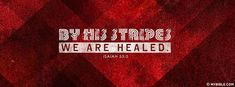 Isaiah 53:5 NKJV - By His Stripes. - Facebook Cover Photo - My Bible