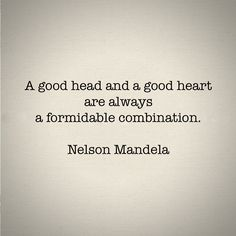 A good heart - words Love Me Quotes, Amazing Quotes, Quotes To Live By, Mantra, Cool Words, Wise Words, Favorite Quotes, Best Quotes, Nelson Mandela Quotes