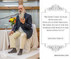 """We don't have to play with our life. Our life is very precious. We have to use it for the purpose for which it has been given to us."" 